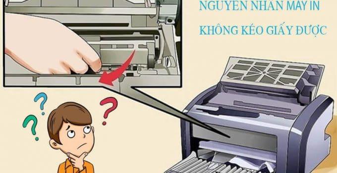 Nguyên nhân máy in không kéo được giấy và cách khắc phục